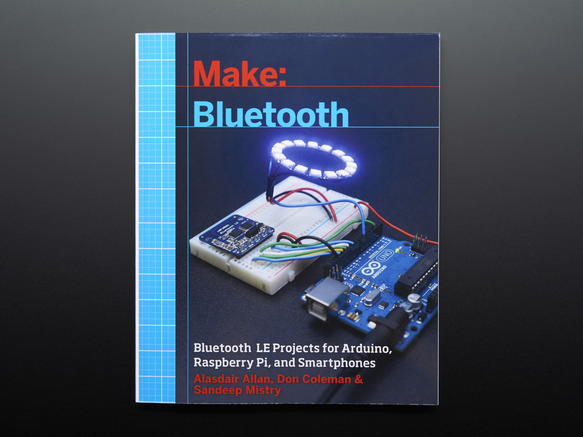 Make: Bluetooth LE Projects for Arduino, RasPi, and