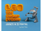 Leo the maker prince. Journeys in 3D printing by Carla Diana. A small, cute silver 3D-printed robot friend.