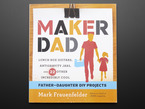 "Front cover of ""Maker Dad"" by Mark Frauenfelder. ""Lunch box guitars, antigravity jars, and 22 other incredibly cool father-daughter DIY projects. Cover illustration is of a feature-less father and daughter cartoons."