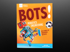 """Front cover of """"Bots! Robotics Engineering with Hands-On Makerspace Activities"""" by Kathy Ceceri. Cover features a robot comprised of various DIY parts kicking a soccer ball."""