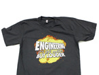 """dark grey t-shirt with an image of an explosion and text that says """"engineering it's like math but louder"""""""