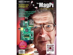 Front cover of The MagPi - Issue 12, a magazine for raspberry pi users. This issue... a year of the magpi with Liz Upton. SchismTracker: DJ Quicksilver. Encryption with Scratch. Pete Lomas interview. A portrait of an older white man with glasses holds up Raspberry Pi Model A.