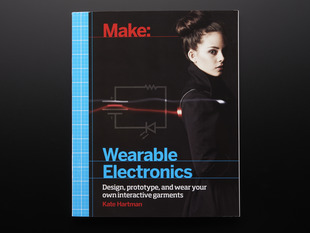 Make: Wearable Electronics by Kate Hartman