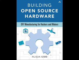 Front cover of Building Open Source Hardware by Alicia Gibb. DIY Manufacturing for hackers and makers.