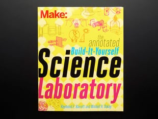 Make: The Annotated Build-It-Yourself Science Laboratory - by Windell Oskay