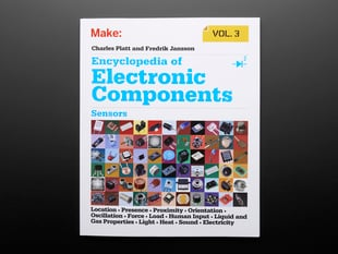 Front cover of Encyclopedia of Electronic Components Vol. 3 by Charles Platt and Fredrik Jansson. Sensors. Location. Presence. Proximity. Orientation. Oscillation. Force. Load. Human input. Liquid and gas properties. Light. Heat. Sound. Electricity.