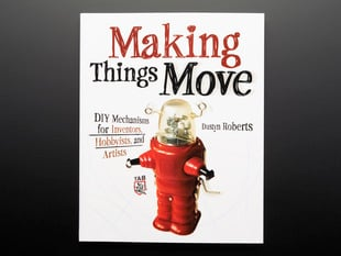 "Front cover of ""Making Things Move: DIY Mechanisms for Inventors"" by Dustyn Roberts. Front cover features a retro, feature-less friendly robot."