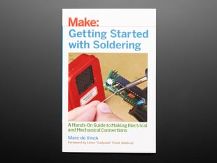 Front cover of Getting Started with Soldering by Marc de Vinck. Foreword by Limor Ladyada Fried. A hands-on guide to making electrical and mechanical connections.