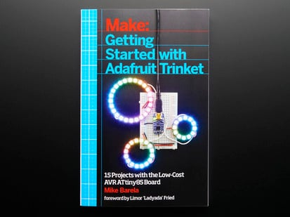 Front cover of Make: Getting started with Adafruit Trinket. 15 projects with the low-cost AVR ATtiny85 board. Anne Barela. Foreward by Limor Ladyada Fried.
