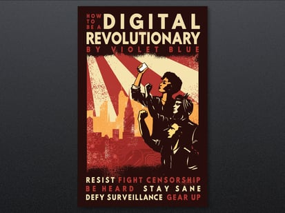 Front cover of How To Be A Digital Revolutionary by Violet Blue. Resist. fight censorship. Be heard. Stay sane. Defy surveillance. Gear up. Illustration of figures raising their fists in solidarity against an cityscape.