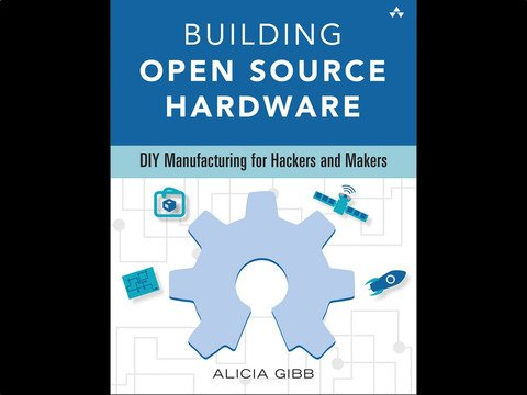 Building OSH: DIY Manufacturing for Hackers and Makers