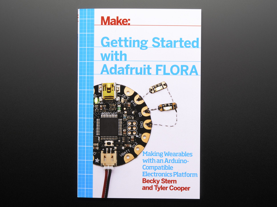 Front cover of Make: Getting Started with Adafruit FLORA. Making wearables with an Arduino-compatible electronics platform. By Becky Stern and Tyler Cooper. Topdown shot of a round dev board wired to LED PCBs.
