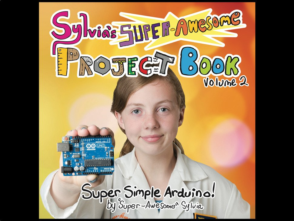 Sylvia's Super Awesome Project Book - Super Simple Arduino!