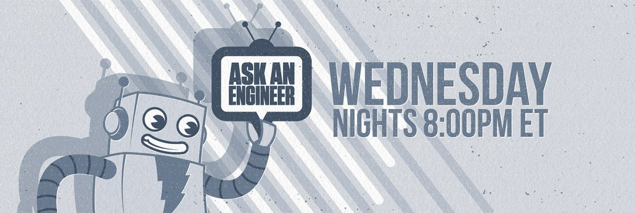 Watch Ask an Engineer on Wednesday nights at 8PM Eastern Time. A friendly robot, AdaBot, holds up the Ask an Engineer TV set logo.