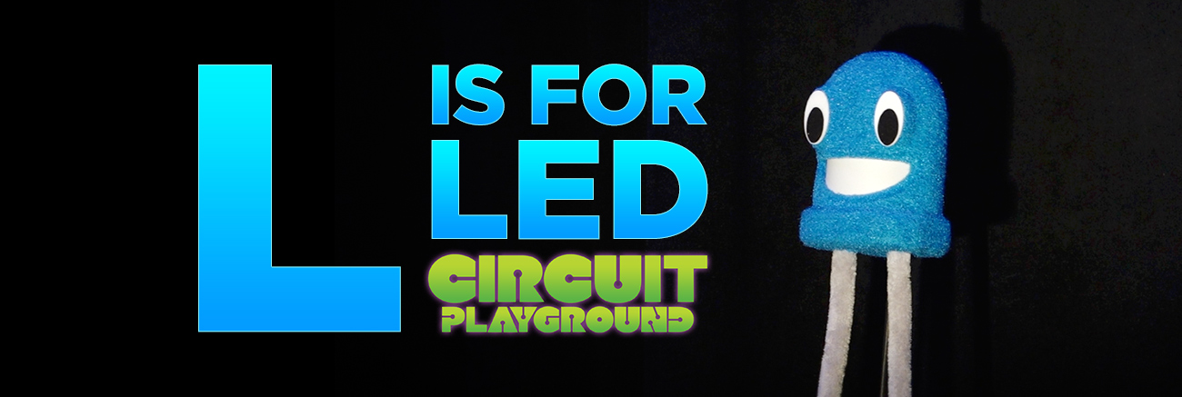 Circuit Playground L is For LED. A blue RGB LED.