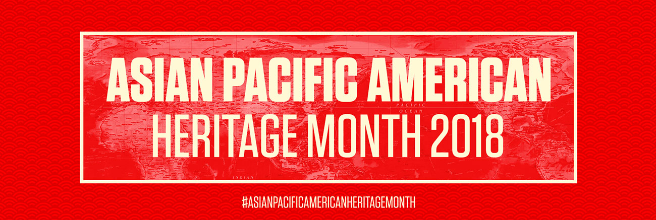 Asian Pacific Heritage Month 2018