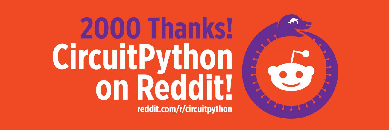 2000 Thanks! CircuitPython on Reddit. reddit.com/r/circuitpython. A friendly snake, Blinka, wraps the Reddit logo robot head in an ouroboros.