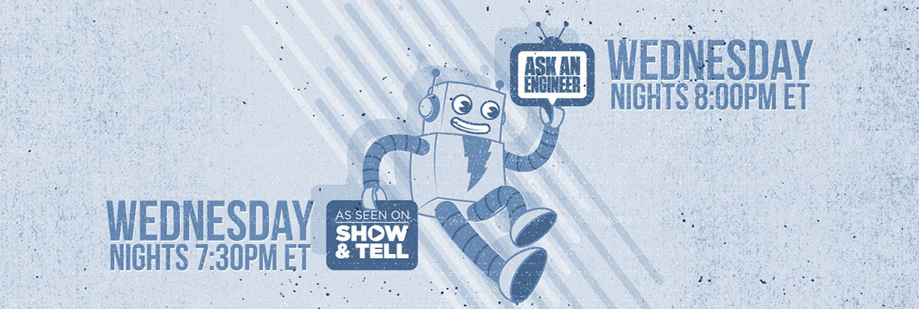 Watch Show & Tell every Wednesday night at 7:30PM Eastern Time and Ask an Engineer at 8PM Eastern Time. A friendly robot, AdaBot, on the go holds the two shows' logos.