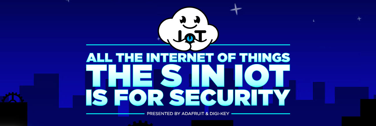 All the Internet of Things. The S in IOT is for Security. Presented by Adafruit & Digi-Key. A cute, smiling, friendly, Cumulo-form cloud, Nimbus, sits in an urban night sky.