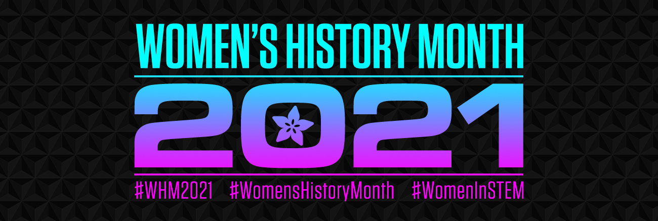 Celebrate Women's History Month 2021 with the Adafruit blog! Bold aqua to magenta ombre text on pinwheel patterned black background.